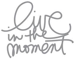 LIVE IN THE MOMENT AND EMBRACE THE JOURNEY!...#B.BRAVE
